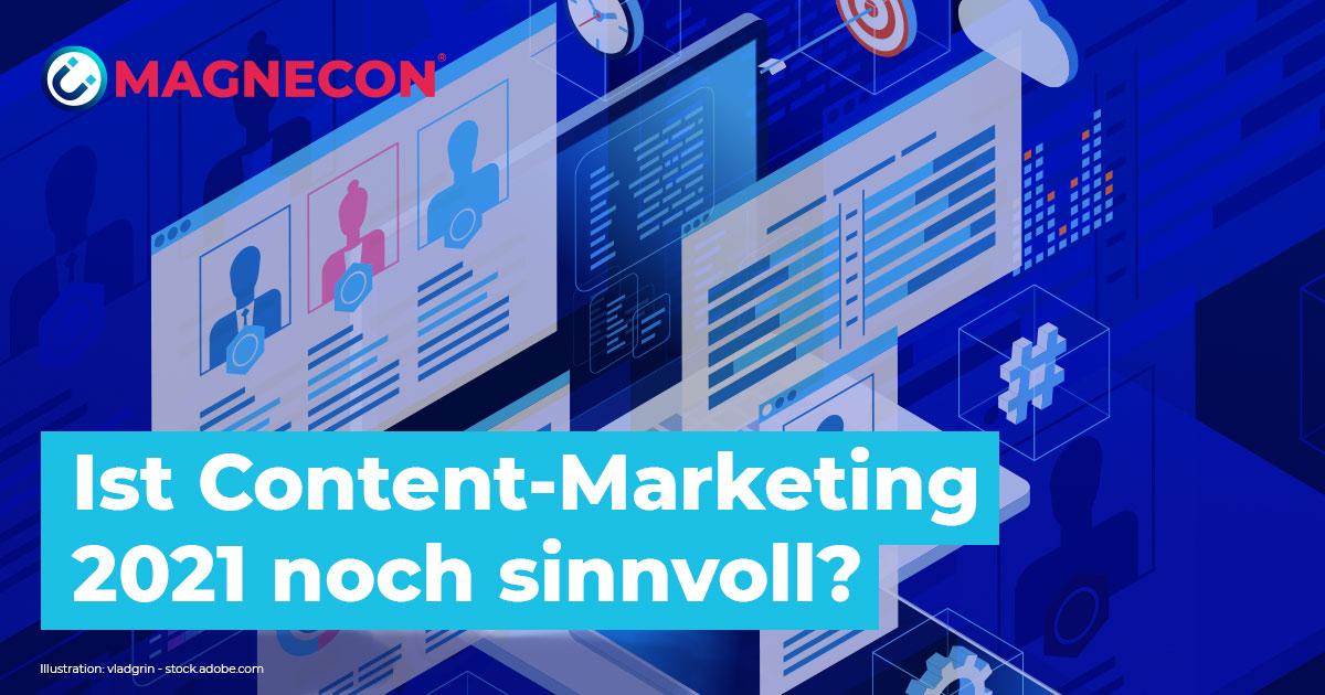 Ist Content-Marketing 2021 noch immer sinnvoll? - Magnecon